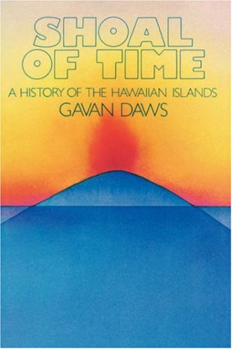 Shoal of Time: Story of the History of the Hawaiian Islands by Gavan Daws