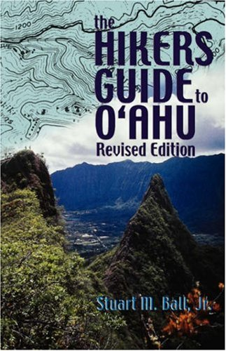 The Hiker's Guide to O'Ahu By Stuart M. Ball Jr.