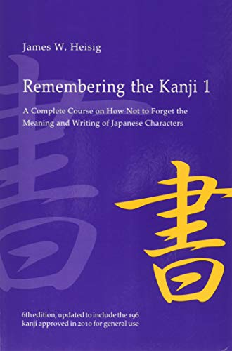 Remembering the Kanji 1: A Complete Course on How Not To Forget the Meaning and Writing of Japanese Characters by James W. Heisig