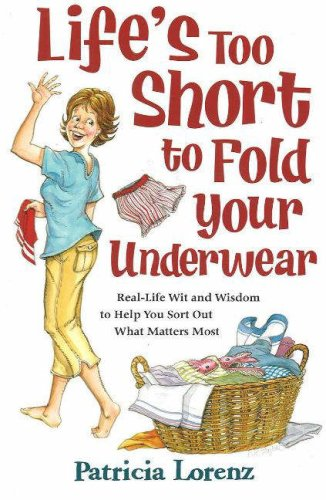Life's Too Short to Fold Your Underwear By Patricia Lorenz