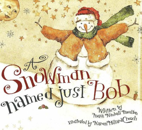 A Snowman Named 'Just Bob' By Mark Kimball Moulton