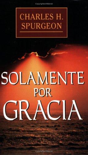 Solamente Por Gracia By Charles Spurgeon