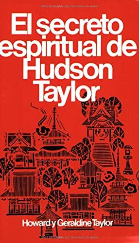 Secreto Espiritual de Hudson Taylor By Howard Y Geraldine Taylor