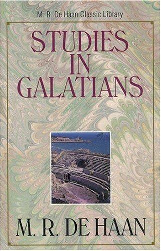 Studies in Galatians By M.R. Dehaan