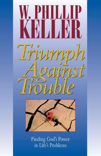 Triumph against Trouble By W. Phillip Keller