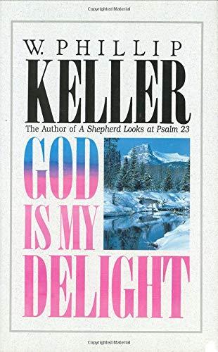God is My Delight By W. Phillip Keller