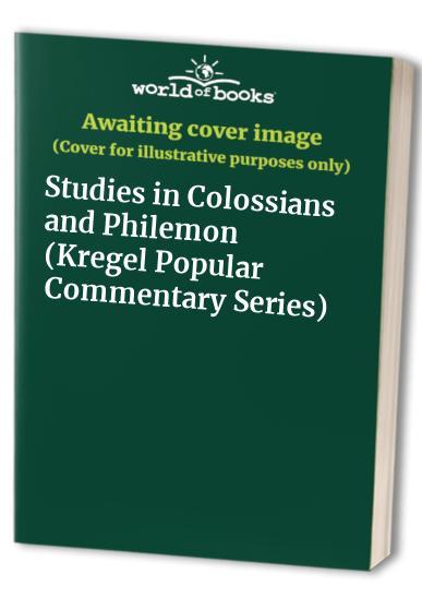 Studies in Colossians & Philemon By Handley C Moule