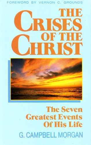 The Crises of the Christ By G. Campbell Morgan