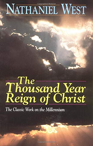 The Thousand Year Reign of Christ By Nathanael West