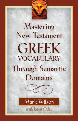 Mastering New Testament Greek Vocabulary Through Semantic Domains By Dr Mark Wilson (Michigan State University USA)