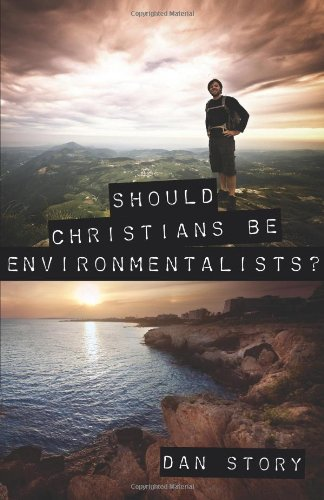 Should Christians Be Environmentalists? By Dan Story