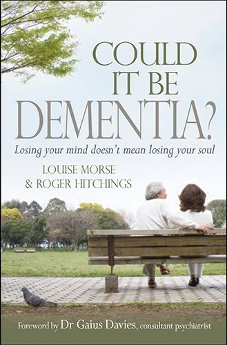 Could It Be Dementia?: Losing Your Mind Doesn't Mean Losing Your Soul