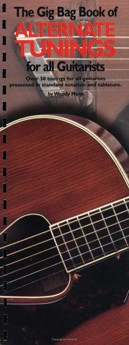 The Gig Bag Book Of Alternate Tunings For All Guitarists By Woody Mann