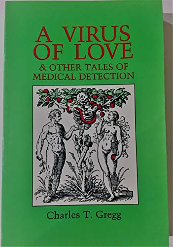 Virus of Love and Other Tales of Medical Detection By Charles T Gregg