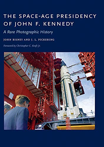 The Space-Age Presidency of John F. Kennedy By John Bisney