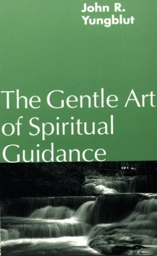 The Gentle Art of Spiritual Guidance By John R. Yungblut