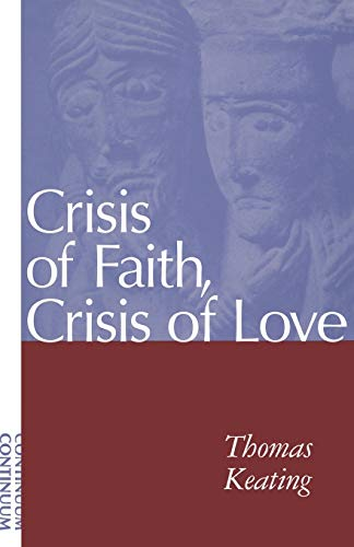 Crisis of Faith, Crisis of Love By Thomas Keating, O.C.S.O.