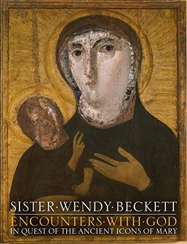 Encounters with God: In Quest of the Ancient Icons of Mary by Sister Wendy Beckett