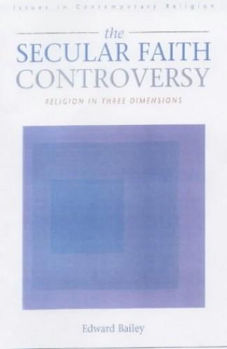 The Secular Faith Controversy By Edward I. Bailey