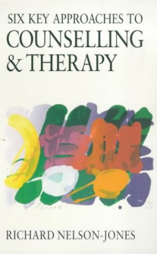 Six Key Approaches to Counselling and Therapy by Richard Nelson-Jones Paperback