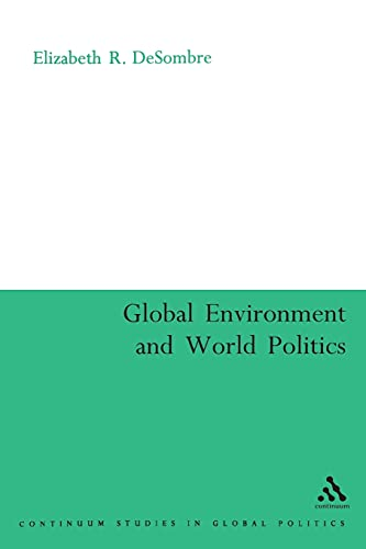 The Global Environment and World Politics By Elizabeth R. DeSombre
