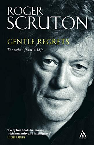Gentle Regrets von Roger Scruton