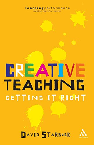 Creative Teaching: Getting It Right (Continuum Practical Teaching Guides) By David Starbuck