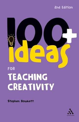 100+ Ideas for Teaching Creativity By Stephen Bowkett
