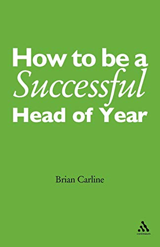 How to be a Successful Head of Year: A Practical Guide by Brian Carline