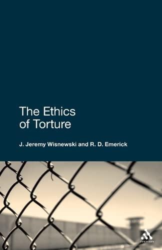 The Ethics of Torture by J. Jeremy Wisnewski