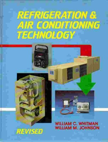 Refrigeration and Air Conditioning Technology By William C. Whitman