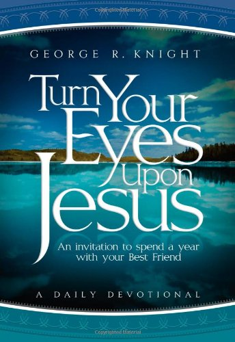 Turn Your Eyes Upon Jesus By George R Knight