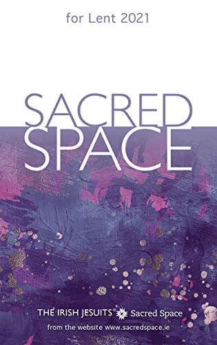 Sacred Space for Lent 2021 By Irish Jesuits