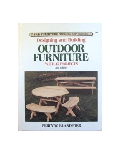 Designing and Building Outdoor Furniture, with 47 Projects By Percy W Blandford