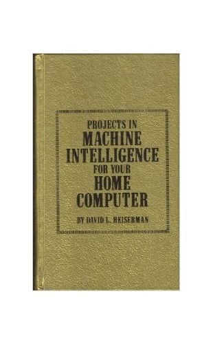 Projects in Machine Intelligence for Your Home Computer By David L. Heiserman