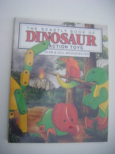 Beastly Book of Dinosaur Action Toys By Alan Bridgewater