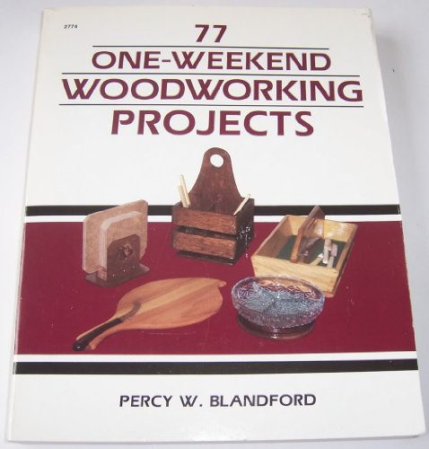 77 One-weekend Woodworking Projects By Percy W. Blandford