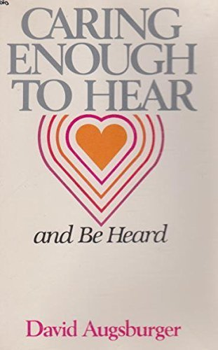 Caring Enough to Hear and Be Heard By David Augsburger