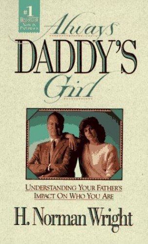 Always Daddy's Girl By H. Norman Wright