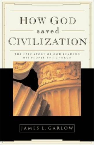 How God Saved Civilization By James L. Garlow