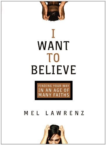 I Want to Believe By Dr Mel Lawrenz, Ph.D.
