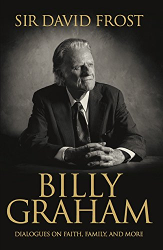 Billy Graham, Dialogues on Faith, Family and More By Sir David Frost