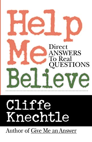 Help Me Believe: Direct Answers to Real Questions by Cliffe Knechtle