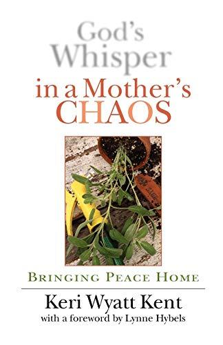 God's Whisper in a Mother's Chaos By Keri Wyatt Kent