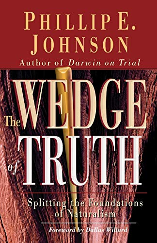 The Wedge of Truth By Phillip E. Johnson