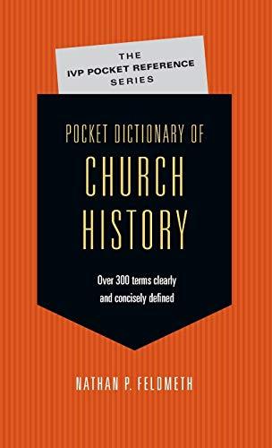 Pocket Dictionary of Church History By Nathan P. Feldmeth