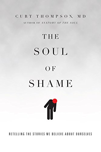 The Soul of Shame By Curt Thompson, MD