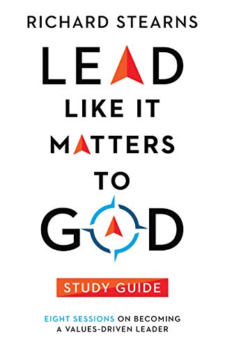 Lead Like It Matters to God Study Guide By Richard Stearns