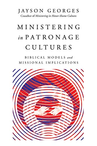 Ministering in Patronage Cultures By Jayson Georges
