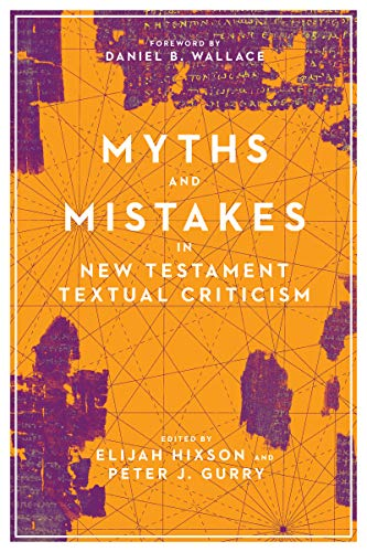 Myths and Mistakes in New Testament Textual Criticism By Elijah Hixson